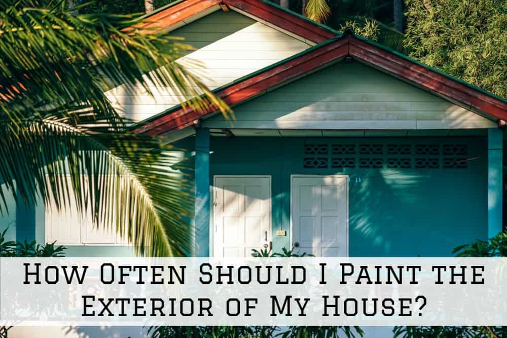 How Often Should I Paint the Exterior of My House?