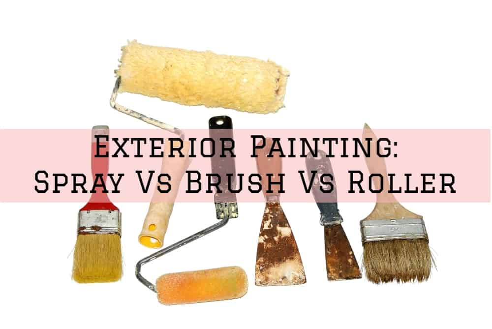 Exterior Painting – Spray Vs Brush Vs Roller