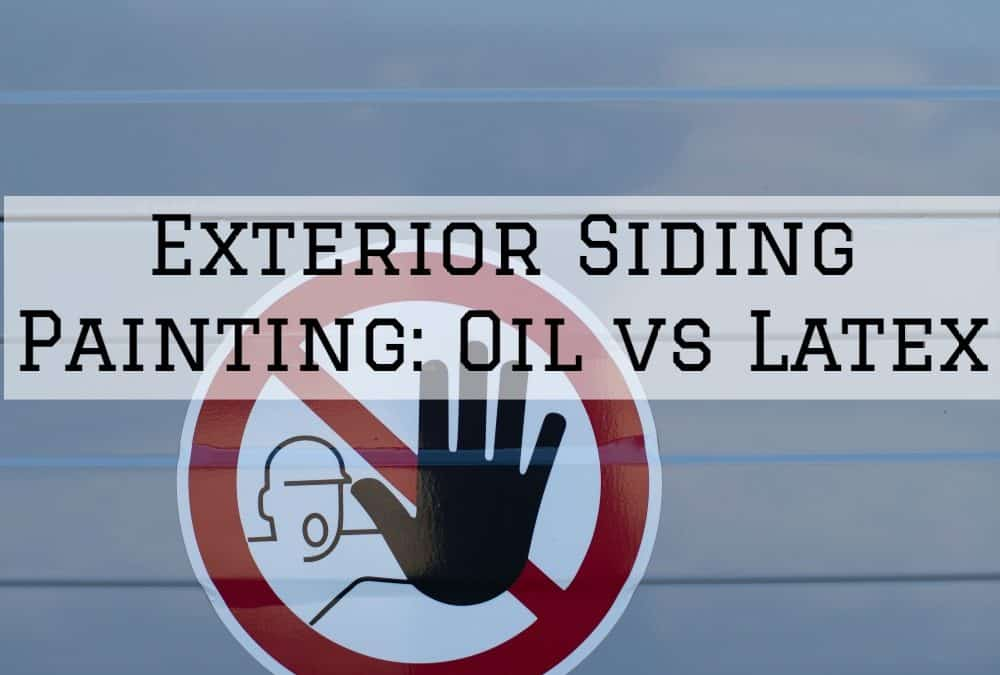 Exterior Siding Painting Amador County- Oil vs Latex