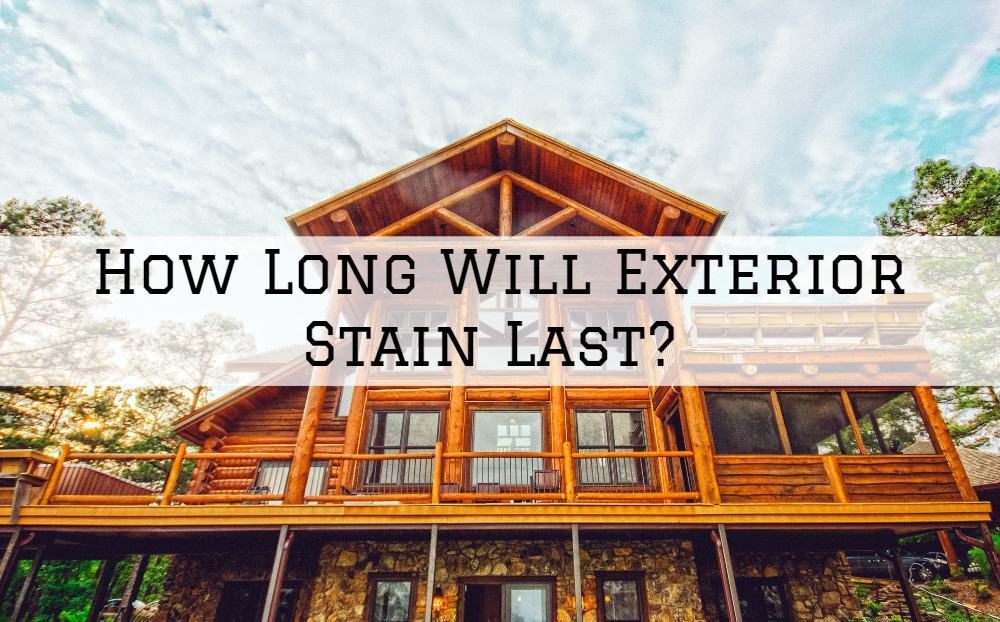 How Long Will Exterior Stain Last In Amador County, California?