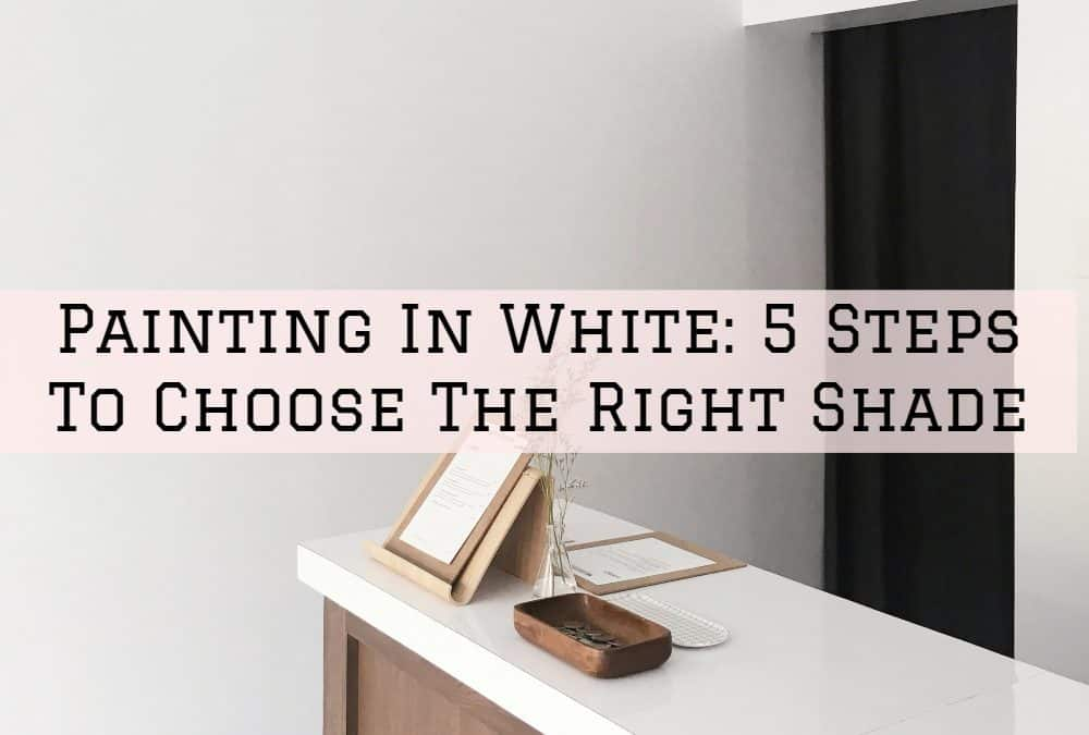 Painting In White: 5 Steps To Choose The Right Shade