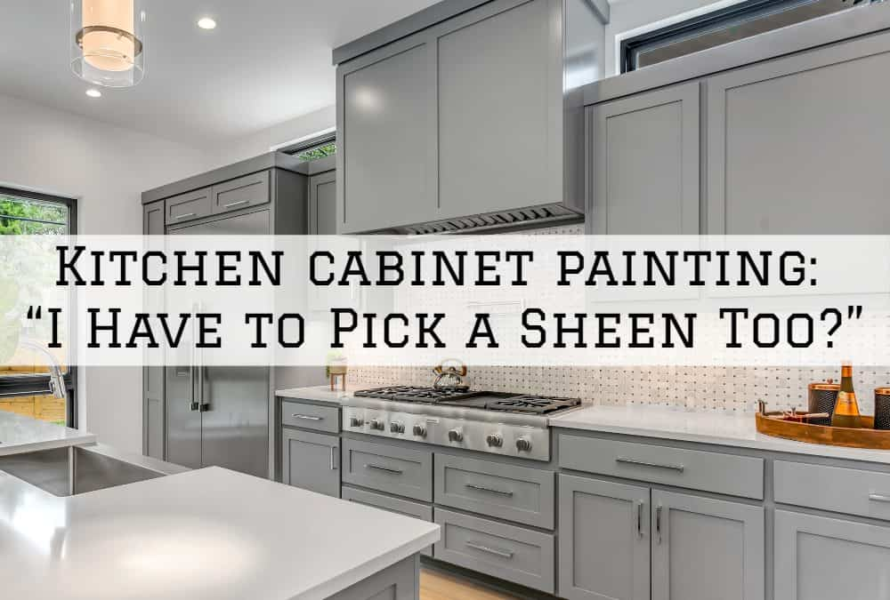 "Kitchen cabinet painting, Amador County: ""I Have to Pick a Sheen Too?"""
