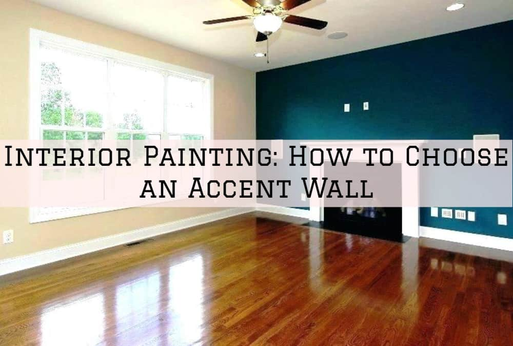 Interior Painting Amador County, CA Part 1: How to Choose an Accent Wall