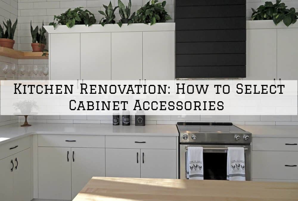 Kitchen Renovation Amador County, CA: How to Select Cabinet Accessories