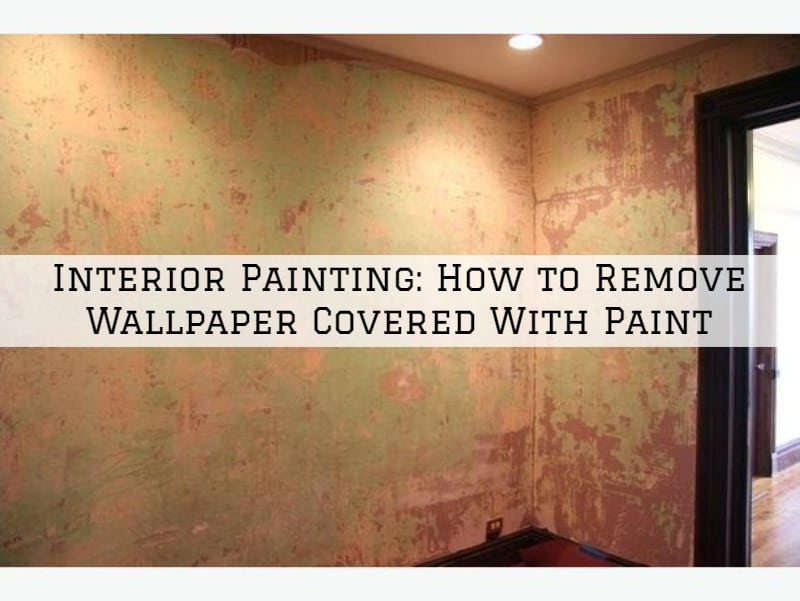 Interior Painting Amador County, CA: How to Remove Wallpaper Covered With Paint