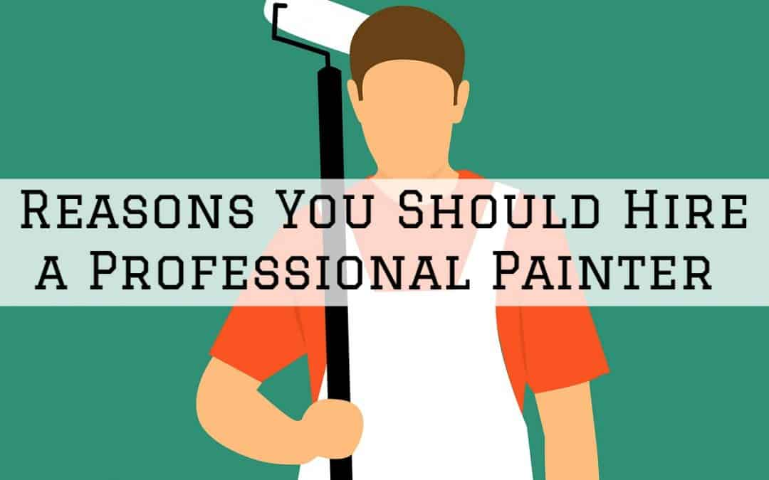 Reasons You Should Hire a Professional Painter in Amador County, CA