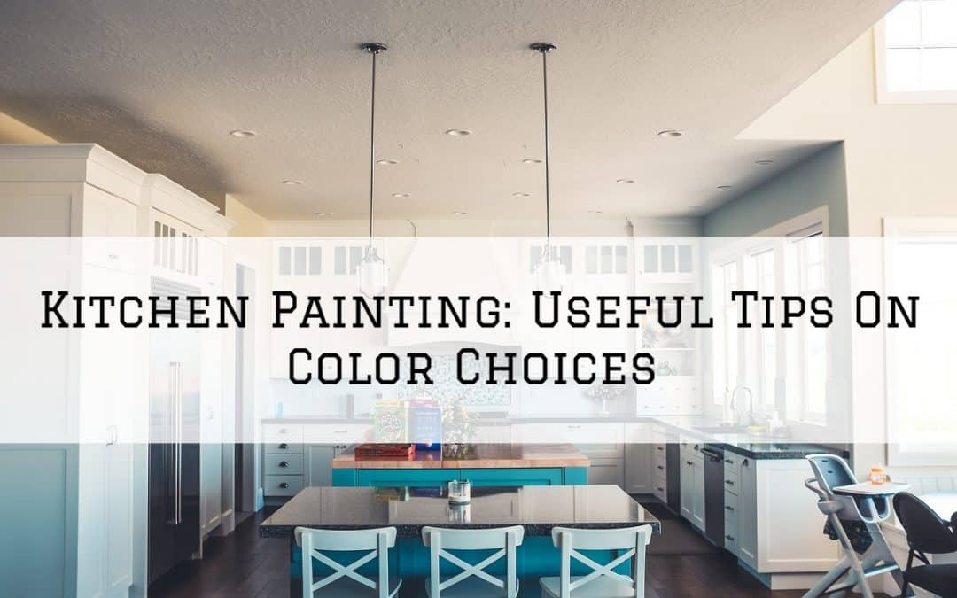 Kitchen Painting Amador County, CA: Useful Tips On Color Choices