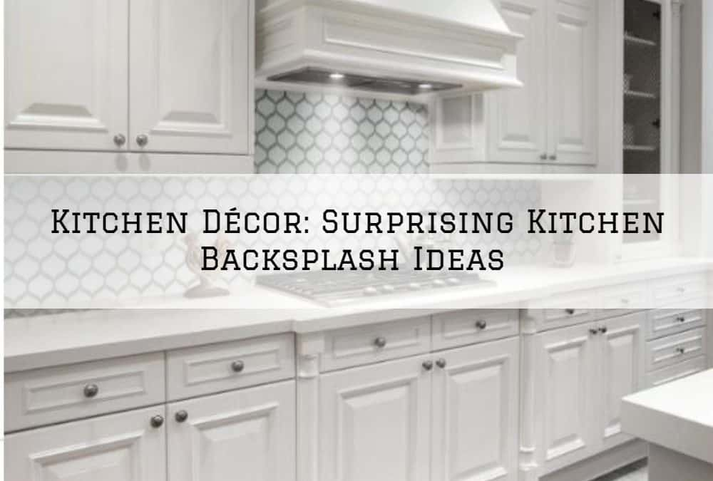 Kitchen Décor Amador County, CA_ Surprising Kitchen Backsplash Ideas