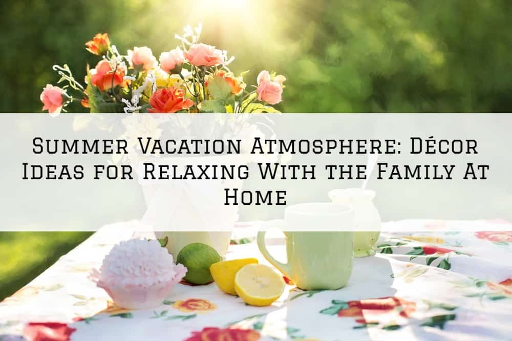 Summer Vacation Atmosphere_ Décor Ideas for Relaxing With the Family At Home