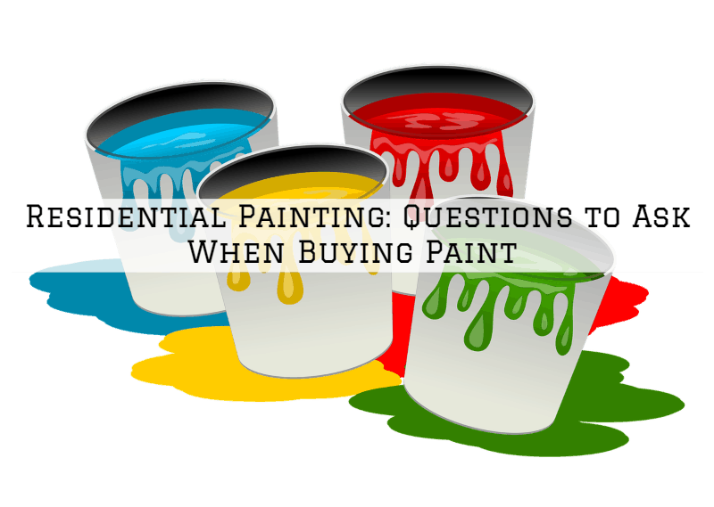 Residential Painting Amador County, CA: Questions to Ask When Buying Paint -Part 2