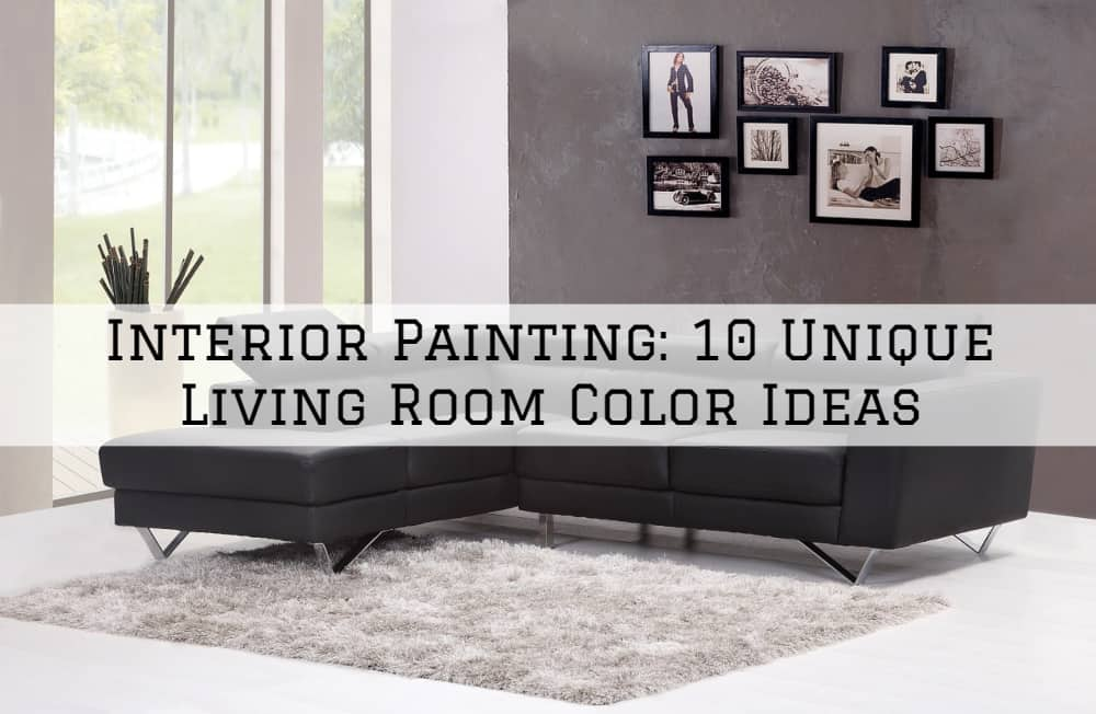 Interior Painting, Amador County, CA: 10 Unique Living Room Color Ideas