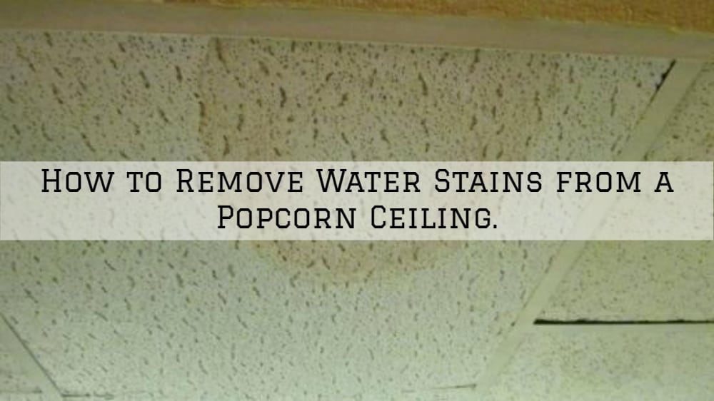 How to Remove Water Stains from a Popcorn Ceiling in Amador County, CA.