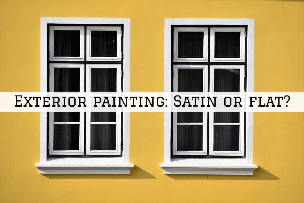 Exterior painting Amador County, CA_ Satin or flat_