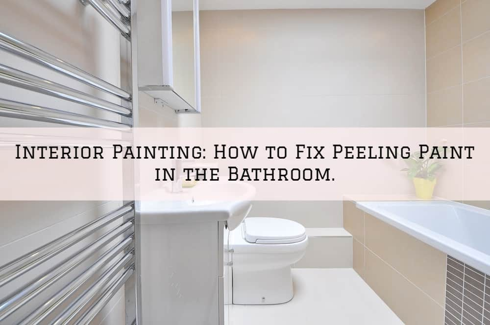 Interior Painting Amador County, CA: How to Fix Peeling Paint in the Bathroom.
