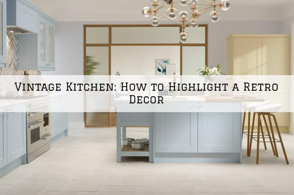 Vintage Kitchen in Amador County, CA_ How to Highlight a Retro Decor