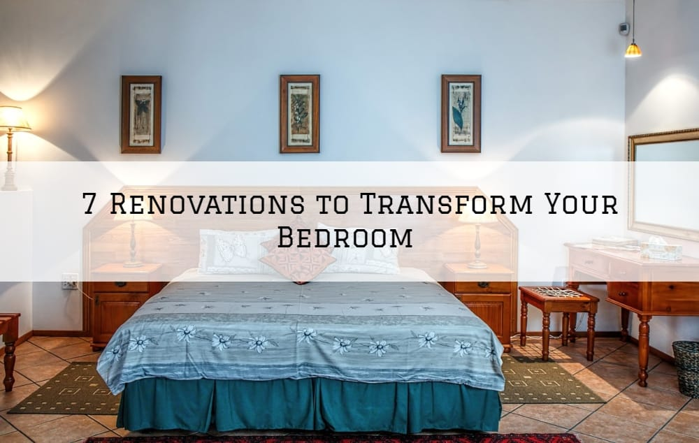 7 Renovations to Transform Your Bedroom in Amador County, CA