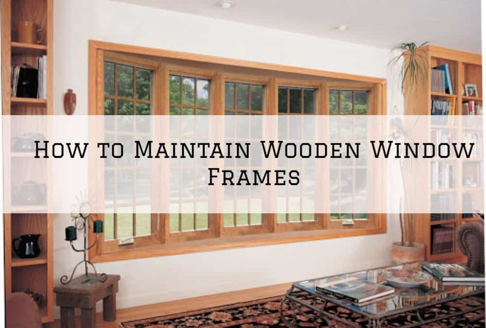 How to Maintain Wooden Window Frames In Amador County