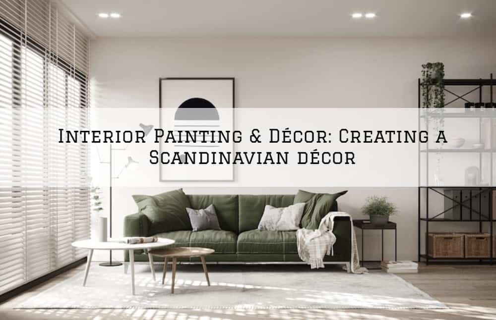 Interior Painting & Décor Amador County: Creating a Scandinavian décor