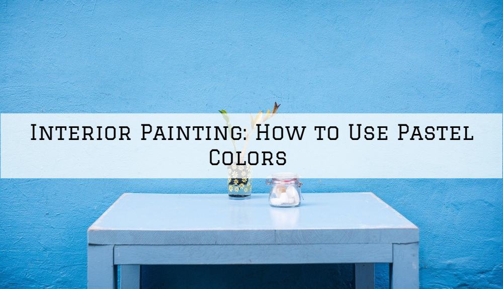 Interior Painting Amador County: How to Use Pastel Colors